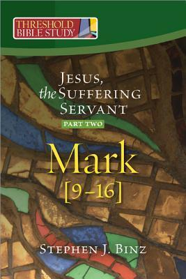 Jesus, the Suffering Servant: Mark 9-16 Part Two
