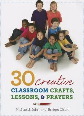 30 Creative Classroom Crafts, Lessons & Prayers