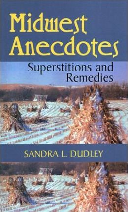 Midwest Anecdotes, Superstitions and Remedies