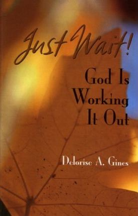 Just Wait! God Is Working It Out
