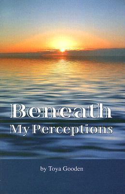 Beneath My Perceptions