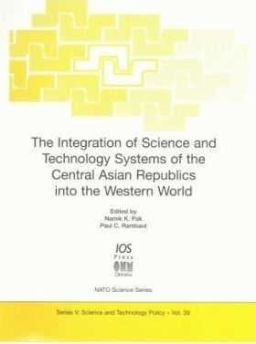 The Integration of Science and Technology Systems of the Central Asian Republics into the Western World: Vol 39