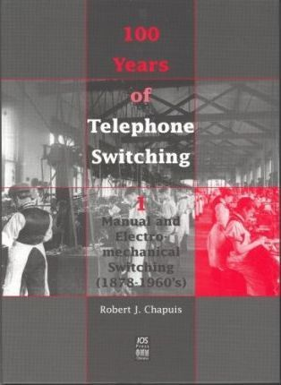 100 Years of Telephone Switching: Manual and Electromechanical Switching (1878-1960's) Pt. 1