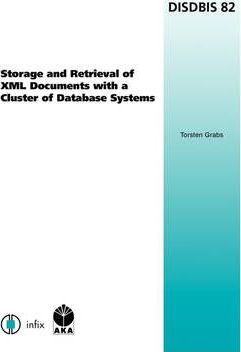 Storage and Retrieval of Xml Documents with a Cluster of Database Systems: Vol 82