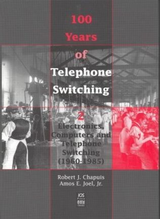 100 Years of Telephone Switching: Electronics, computers and telephone switching (1960-1985) Pt. 2