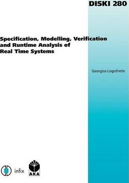 Specification, Modelling, Verification and Runtime Analysis of Real Time Systems