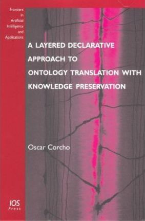 A Layered Declarative Approach to Ontology Translation with Knowledge Preservation