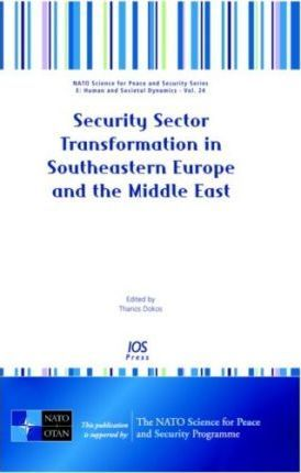 Security Sector Transformation in Southeastern Europe and the Middle East