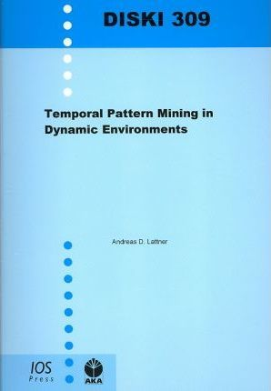 Temporal Pattern Mining in Dynamic Environments