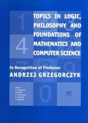 Topics in Logic, Philosophy and Foundations of Mathematics and Computer Science