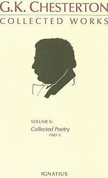 The The Collected Works of G. K. Chesterton: G.K. Chesterton Collected Works, Volume X Collected Poetry v. 10
