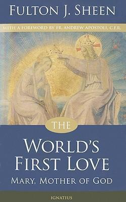 The World's First Love : Mary, Mother of God