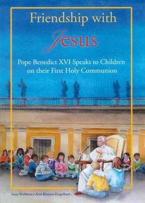 Friendship with Jesus : Pope Benedict XVI Talks to Children on Their First Holy Communion