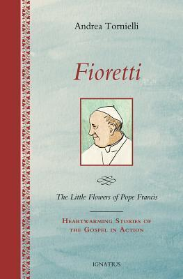Fioretti - The Little Flowers of Pope Francis