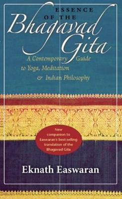 Essence of the Bhagavad Gita : A Contemporary Guide to Yoga, Meditation, and Indian Philosophy