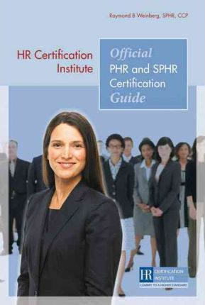 HR Certification Institute Official PHR and SPHR Certification Guide
