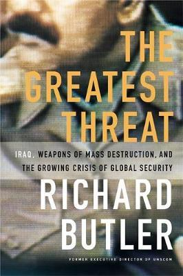 The Greatest Threat Iraq, Weapons Of Mass Destruction, And The Crisis Of Global Security
