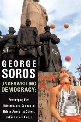 Underwriting Democracy : Encouraging Free Enterprise And Democratic Reform Among The Soviets In Eastern Europe