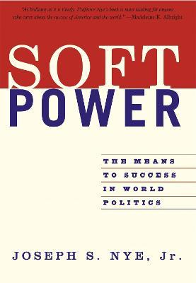Soft Power : The Means To Success In World Politics