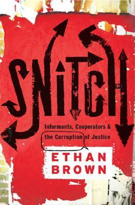Snitch and Informants, Cooperators, and the Corruption of Justice