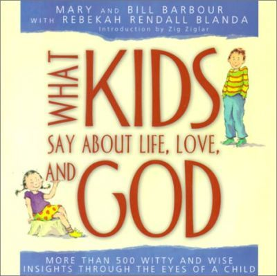 What Kids Say about Life, Love, and God