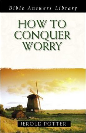 How to Conquer Worry