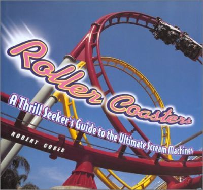 Roller Coasters Thrill Seekers Guide to Ultimate