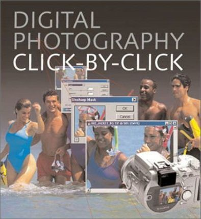 Digital Photography Click by Click