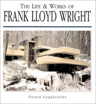 Life and Works of Frank Lloyd Wright