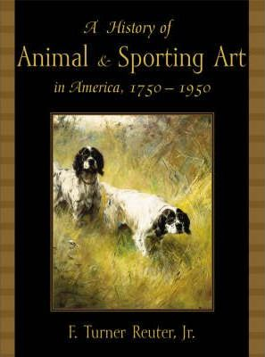 A History of American Animal and Sporting Art