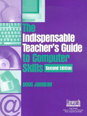 Indispensable Teacher's Guide to Computer Skills