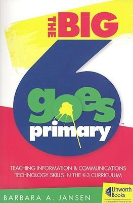 The Big6 Goes Primary! Teaching Information and Communications Technology Skills in the K-3 Curriculum