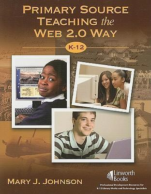 Primary Source Teaching the Web 2.0 Way, K-12