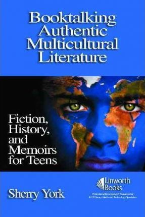Booktalking Authentic Multicultural Literature: Fiction, History, and Memoirs for Teens