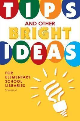 Tips and Other Bright Ideas for Elementary School Libraries: Volume 4