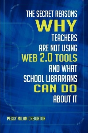 The Secret Reasons Why Teachers are Not Using Web 2.0 Tools and What School Librarians Can Do About it