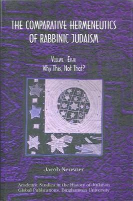 Comparative Hermeneutics of Rabbinic Judaism, The, Volume Eight