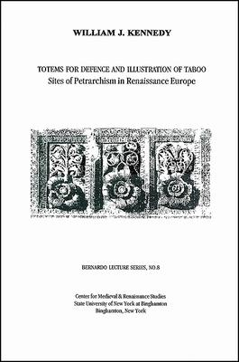 Totems for Defence and Illustration of Taboo: Sites of Petrarchism in Renaissance Europe