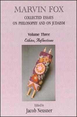 Marvin Fox: Collected Essays on Philosophy and on Judaism, Vol. 3