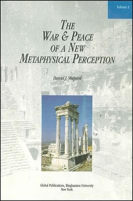 The War and Peace of a New Metaphysical Perception, Volume I