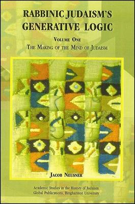 Rabbinic Judaism's Generative Logic, Volume One