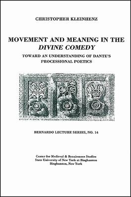 Movement and Meaning in the Divine Comedy: Toward an Understanding of Dante's Processional Poetics