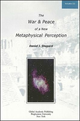The War and Peace of a New Metaphysical Perception, Volume III