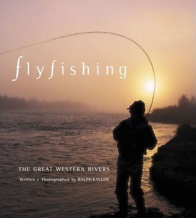 Flyfishing the Great Western Rivers