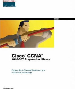 Cisco Ccna Exam 640-507 Preparation Library