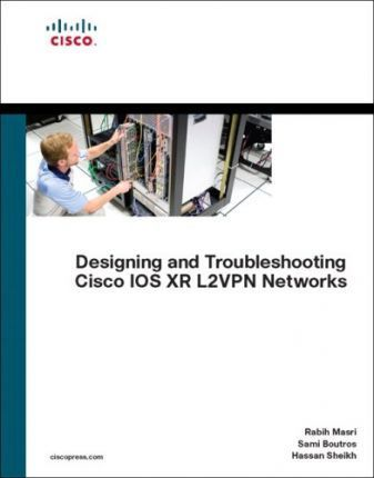 Designing and Troubleshooting Cisco IOS XR L2VPN Networks