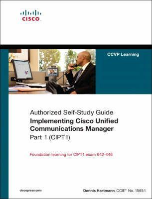 Implementing Cisco Unified Communications Manager: (CIPT1) (authorized Self-study Guide) Part 1