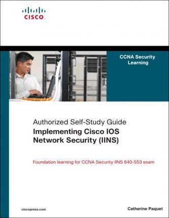 Implementing Cisco IOS Network Security (IINS): Authorized Self-study Guide