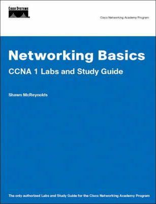Networking Basics CCNA 1 Labs and Study Guide (Cisco Networking Academy)