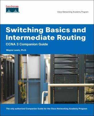 Switching Basics and Intermediate Routing CCNA 3 Companion Guide (Cisco Networking Academy)